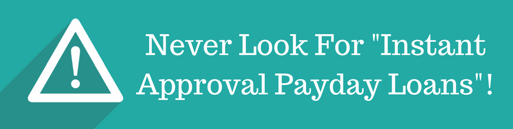 never look for instant approval payday loans
